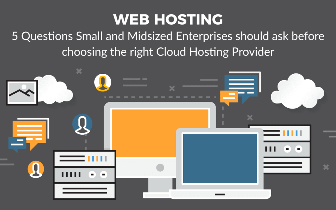 5 Questions Small and Midsized Enterprises should ask before choosing the right Cloud Hosting Provider